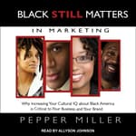 Black STILL Matters in Marketing by  Pepper Miller audiobook