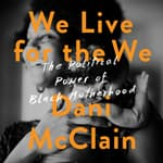 We Live for the We by  Dani McClain audiobook