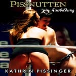 Pissnutten in Ausbildung by  Kathrin Pissinger audiobook