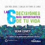 Las 6 Decisiones mas Importantes de tu Vida by  Sean Covey audiobook