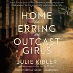 Home for Erring and Outcast Girls by  Julie Kibler audiobook