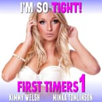 I'm So Tight! : First Timers 1 (Rough Sex First Time Erotica) by  Kimmy Welsh audiobook