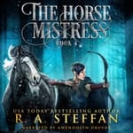 Horse Mistress, The: Book 4 by  R. A. Steffan audiobook