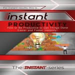 Instant Productivity by  The INSTANT-Series audiobook