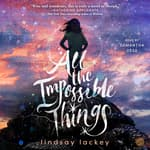 All the Impossible Things by  Lindsay Lackey audiobook