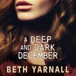 A Deep and Dark December: A Paranormal Suspense Novel by  Beth Yarnall audiobook