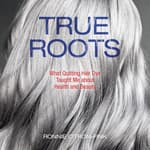 True Roots by  Ronnie Citron-Fink audiobook