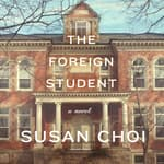 The Foreign Student by  Susan Choi audiobook