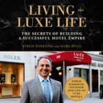 Living the Luxe Life by  Efrem Harkham audiobook