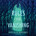Rules for Vanishing by  Kate Alice Marshall audiobook