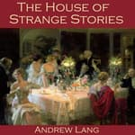 The House of Strange Stories by  Andrew Lang audiobook