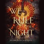We Rule the Night by  Claire Eliza Bartlett audiobook