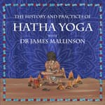 The History and Practices of Hatha Yoga with Dr James Mallinson by  Dr. James Mallinson audiobook