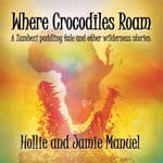Where Crocodiles Roam by  Hollie Manuel audiobook