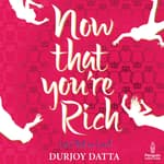 Now That You're Rich by  Durjoy Datta audiobook