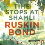 Time Stops At Shamli by  Ruskin Bond audiobook