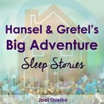 Hansel & Gretel's Big Adventure - Sleep Stories by  Joel Thielke audiobook