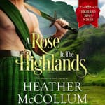A Rose in the Highlands by  Heather McCollum audiobook