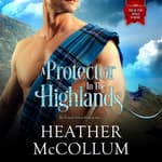 A Protector in the Highlands by  Heather McCollum audiobook