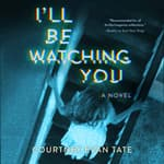 I'll Be Watching You by  Courtney Evan Tate audiobook