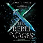 The Rebel Mages by  Laurie Forest audiobook