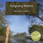Forgiving Waters by  Kenneth L. Capps audiobook