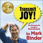 Transmit Joy! by  Mark Binder audiobook