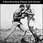 A Rare Recording of Boxer Jack Johnson by  Jack Johnson audiobook