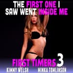 The First One I Saw Went Inside Me! : First Timers 3 (First Time Erotica Age Gap Erotica) by  Kimmy Welsh audiobook