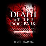 Death at the Dog Park by  Jessie Garcia audiobook
