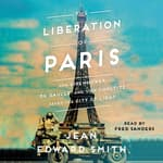 The Liberation of Paris by  Jean Edward Smith audiobook