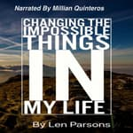 Changing The Impossible Things In My Life by  Len Parsons audiobook