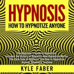 Hypnosis—How to Hypnotize Anyone by  Kyle Faber audiobook