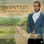 Wanted, A Gentleman by  KJ Charles audiobook