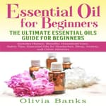 Essential Oil for Beginners: The Ultimate Essential Oils Guide for Beginners by  Olivia Banks audiobook
