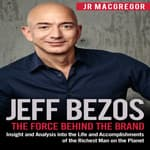 Jeff Bezos: The Force Behind the Brand by  JR MacGregor audiobook