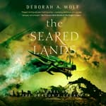 The Seared Lands by  Deborah A. Wolf audiobook