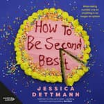How to Be Second Best by  Jessica Dettmann audiobook