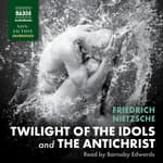 Twilight of the Idols and the Antichrist by  Friedrich Nietzsche audiobook