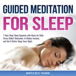 Guided Meditation for Sleep: 1 Hour Deep Sleep Hypnosis with Music for Daily Stress Relief, Relaxation, to Reduce Anxiety, and Get A Better Sleep Every Night (Deep Sleep Hypnosis & Relaxation Series) by  Mindfulness Training audiobook
