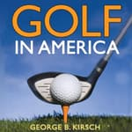 Golf in America by  George B. Kirsch audiobook