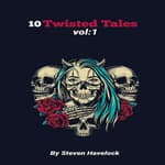 10 Twisted Tales vol:1 by  Steven Havelock audiobook