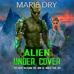 Alien Under Cover by  Marie Dry audiobook