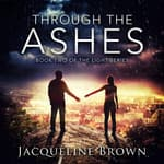Through the Ashes by  Jacqueline Brown audiobook