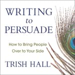 Writing to Persuade by  Trish Hall audiobook