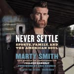 Never Settle by  Marty Smith audiobook