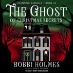 The Ghost of Christmas Secrets by  Bobbi Holmes audiobook