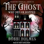 The Ghost Who Dream Hopped by  Bobbi Holmes audiobook