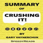 Summary of Crushing It!: How Great Entrepreneurs Build Their Business and Influence by Gary Vaynerchuk by  SpeedyReads audiobook