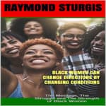 Black Women Can Change Directions by Changing Conditions  by  Raymond Sturgis audiobook